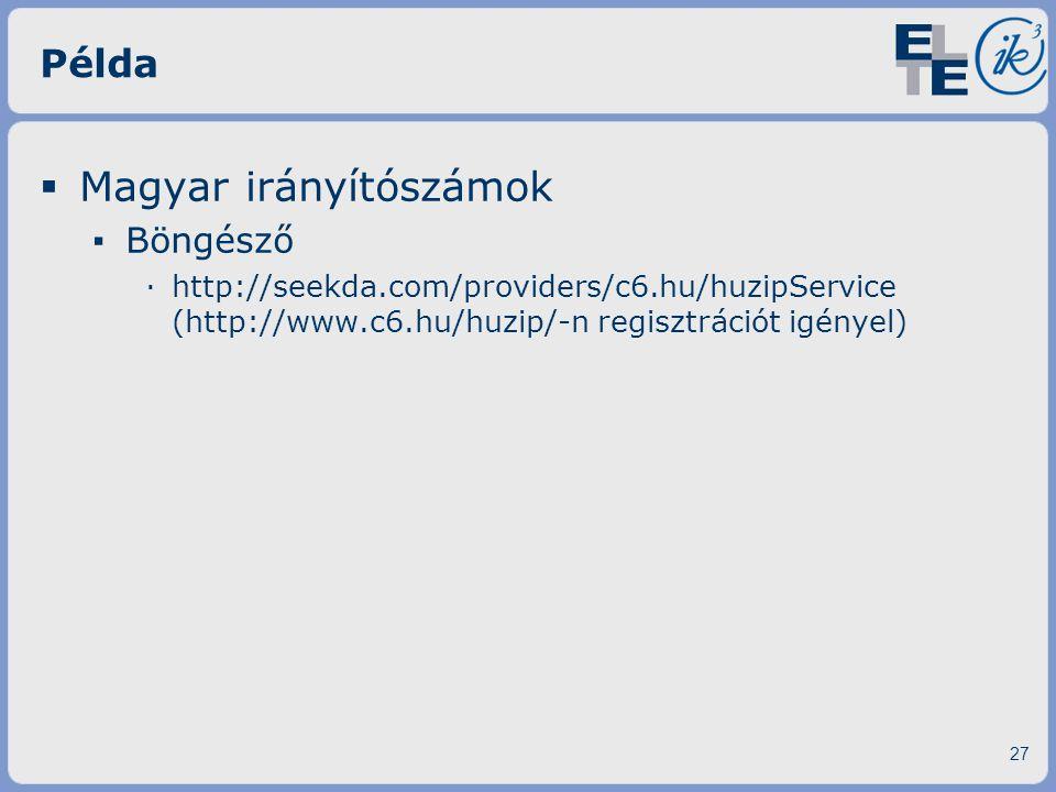 Példa  Magyar irányítószámok ▪ Böngésző ·http://seekda.com/providers/c6.hu/huzipService (http://www.c6.hu/huzip/-n regisztrációt igényel) 27