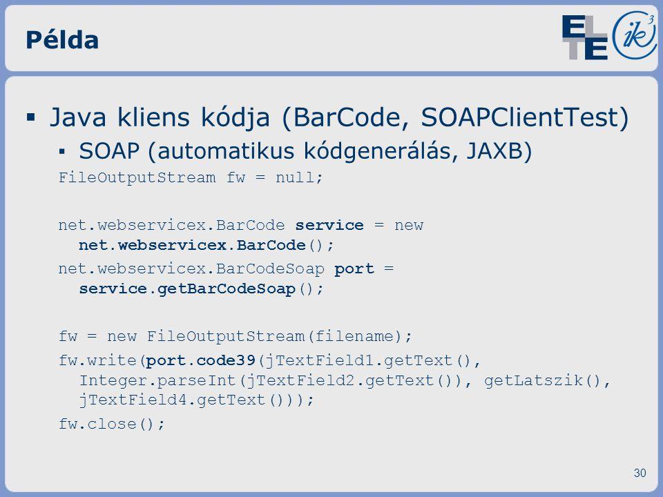 Példa  Java kliens kódja (BarCode, SOAPClientTest) ▪ SOAP (automatikus kódgenerálás, JAXB) FileOutputStream fw = null; net.webservicex.BarCode servic