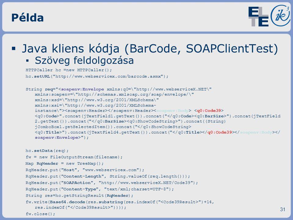 Példa  Java kliens kódja (BarCode, SOAPClientTest) ▪ Szöveg feldolgozása HTTPCaller hc =new HTTPCaller(); hc.setURL(