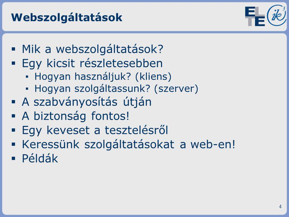 Webszolgáltatások  Mik a webszolgáltatások?  Egy kicsit részletesebben ▪ Hogyan használjuk? (kliens) ▪ Hogyan szolgáltassunk? (szerver)  A szabvány