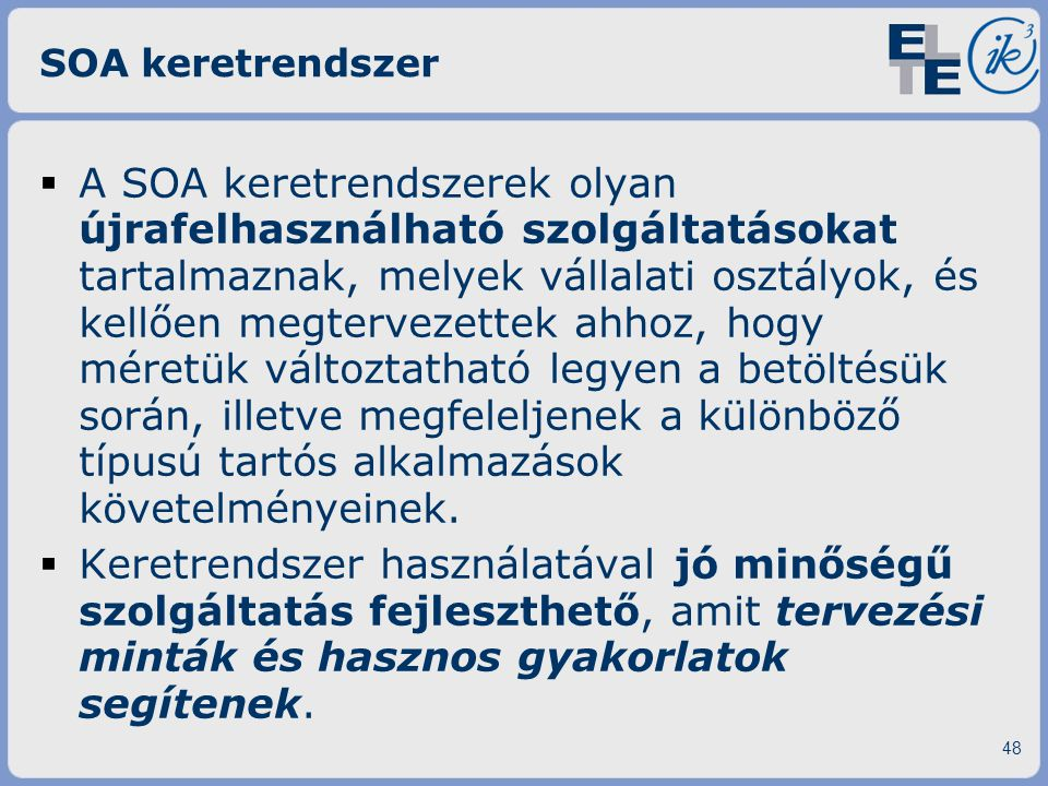 SOA keretrendszer  A SOA keretrendszerek olyan újrafelhasználható szolgáltatásokat tartalmaznak, melyek vállalati osztályok, és kellően megtervezette