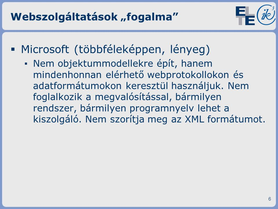 """Webszolgáltatások """"fogalma""""  Microsoft (többféleképpen, lényeg) ▪ Nem objektummodellekre épít, hanem mindenhonnan elérhető webprotokollokon és adatfo"""