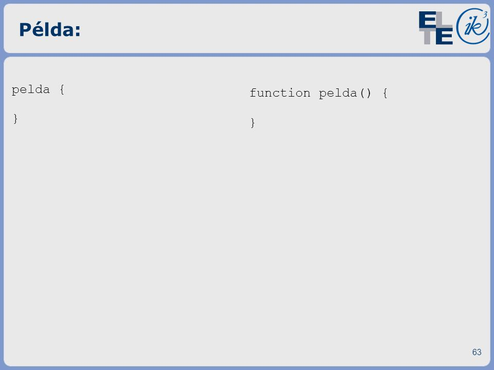 Példa: 63 pelda { } function pelda() { }