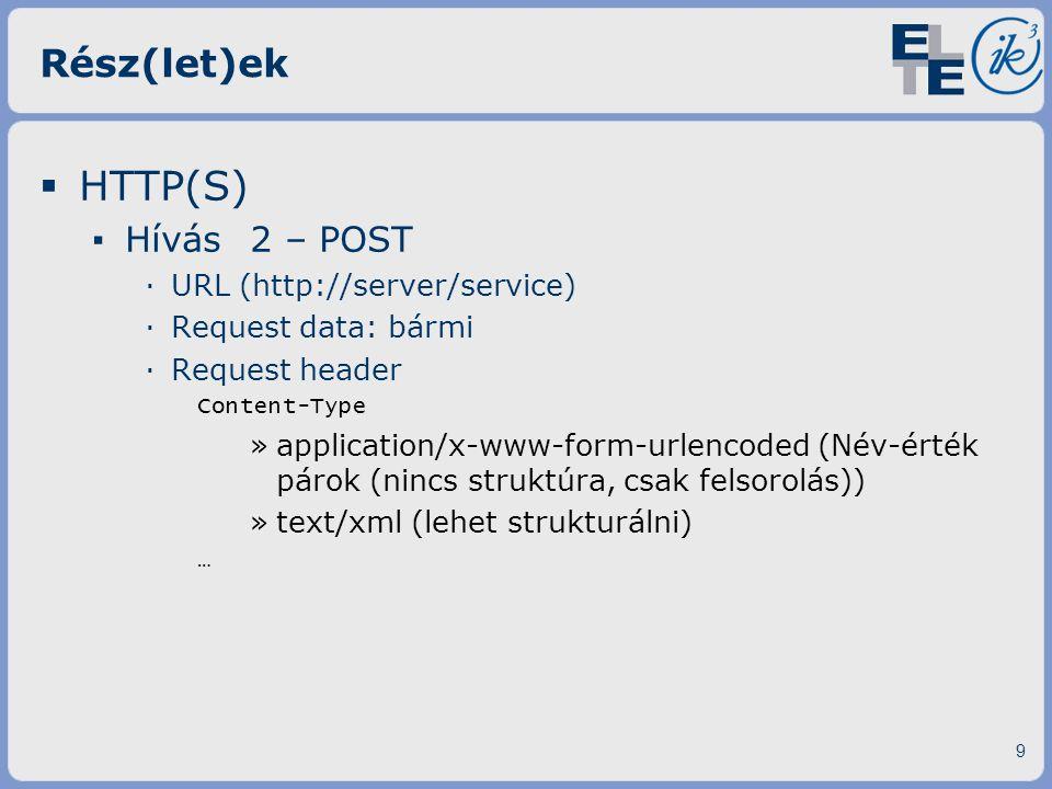 Rész(let)ek  HTTP(S) ▪ Eredmény / Válasz ·Bármi lehet ·Általában szöveges adatok ·Response header Content-Type ·HTML ·TEXT ·XML ·JSON (JavaScript Object Notation) 10