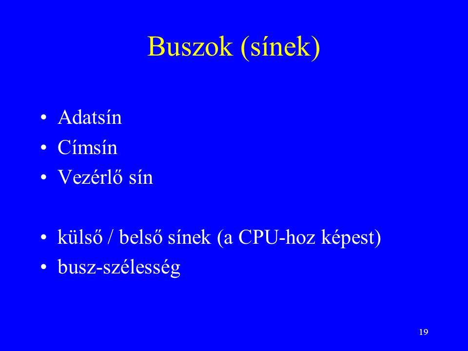 19 Buszok (sínek) Adatsín Címsín Vezérlő sín külső / belső sínek (a CPU-hoz képest) busz-szélesség