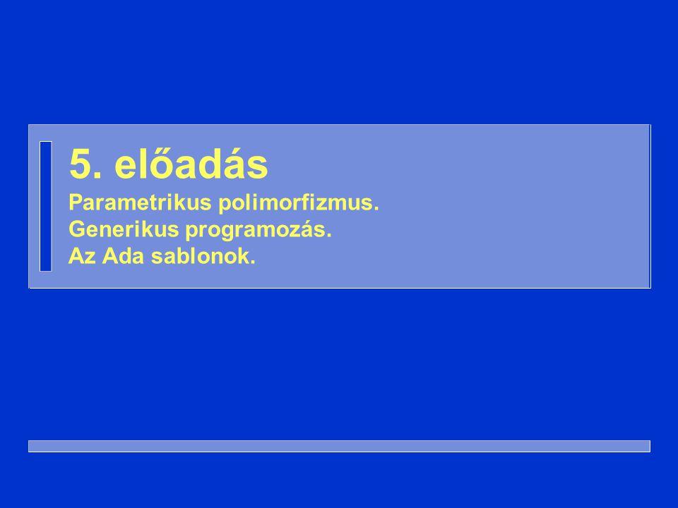 2 Polimorfizmus n Többalakúság n Programozási nyelvek: több típussal való használhatóság – Alprogram – Adatszerkezet – Változó n Kifinomultabb típusrendszerek