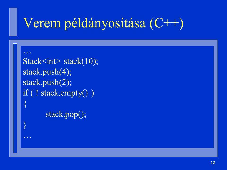 18 Verem példányosítása (C++) … Stack stack(10); stack.push(4); stack.push(2); if ( ! stack.empty() ) { stack.pop(); } …
