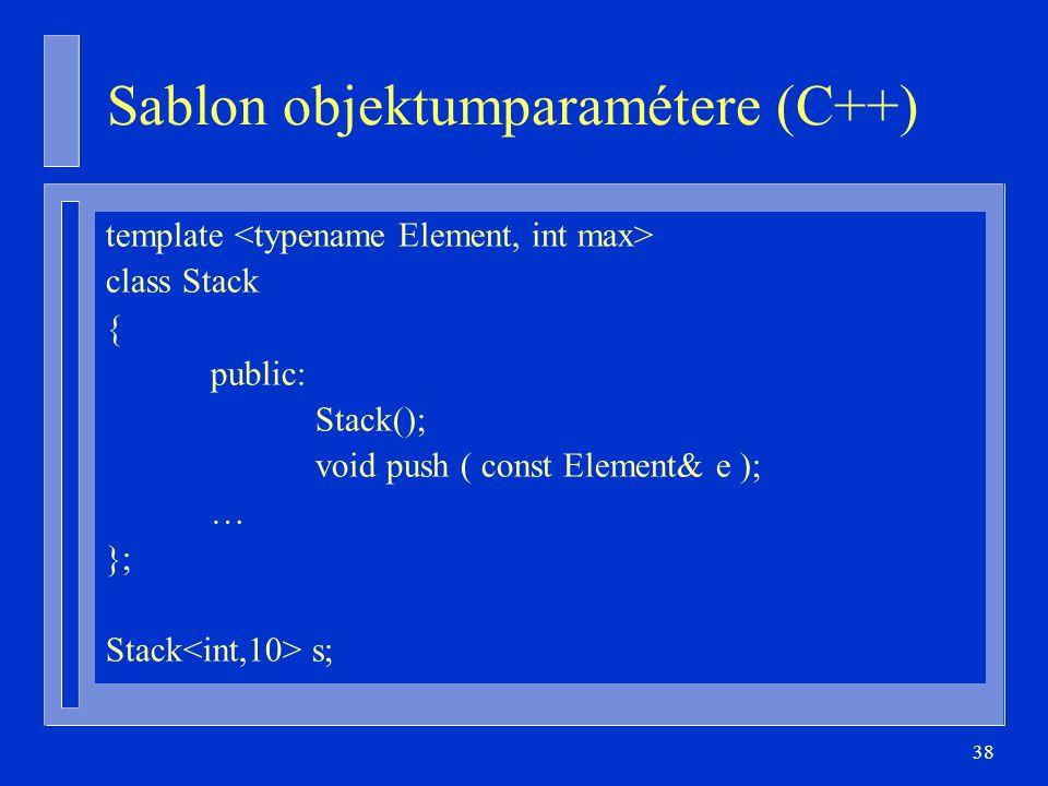 38 Sablon objektumparamétere (C++) template class Stack { public: Stack(); void push ( const Element& e ); … }; Stack s;