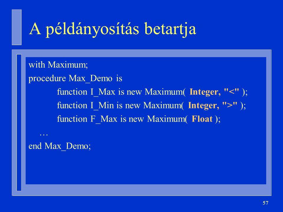 57 A példányosítás betartja with Maximum; procedure Max_Demo is function I_Max is new Maximum( Integer,
