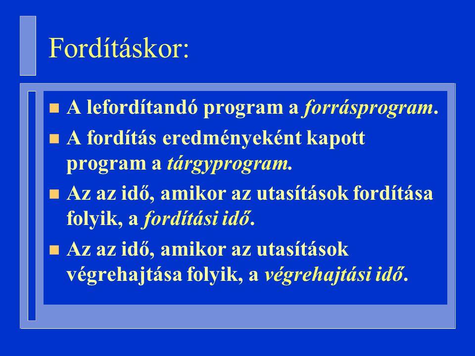 Fordításkor: n A lefordítandó program a forrásprogram.