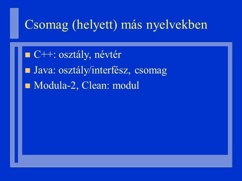 Csomag (helyett) más nyelvekben n C++: osztály, névtér n Java: osztály/interfész, csomag n Modula-2, Clean: modul