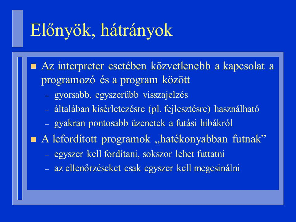 Fordítás: Forrás program Fordító program Tárgykód Fordítási hibák
