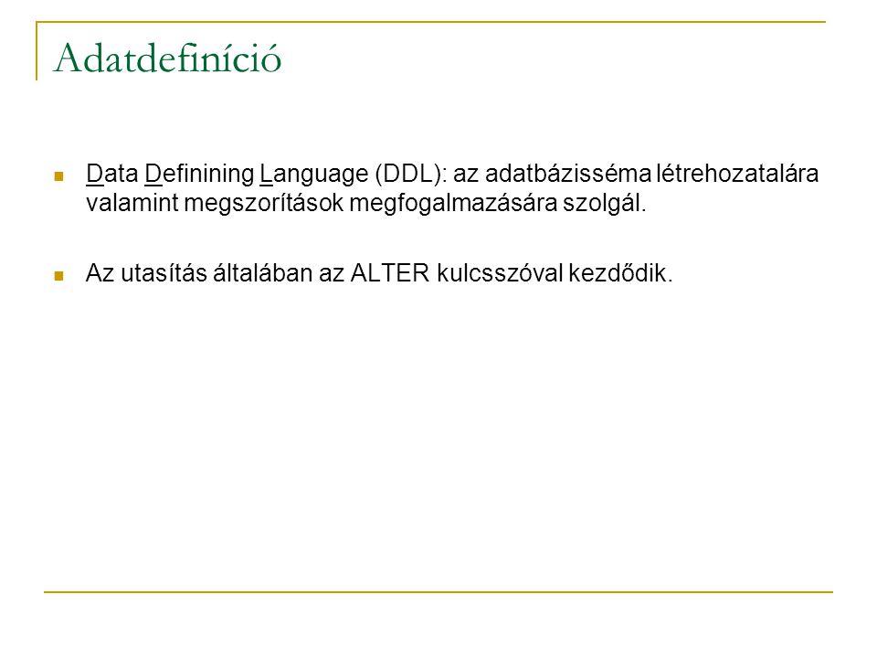 Adatdefiníció Data Definining Language (DDL): az adatbázisséma létrehozatalára valamint megszorítások megfogalmazására szolgál. Az utasítás általában