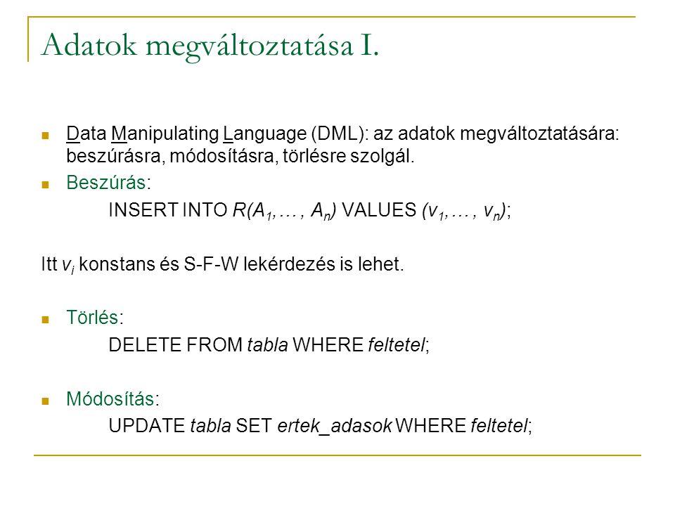 Adatok megváltoztatása I. Data Manipulating Language (DML): az adatok megváltoztatására: beszúrásra, módosításra, törlésre szolgál. Beszúrás: INSERT I