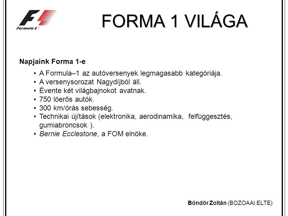 Böndör Zoltán (BOZOAAI.ELTE) FORMA 1 VILÁGA Világbajnokságok 1950 óta évente rendeznek Formula–1-es világbajnokságot Az első nyolc versenyző pontrendszer alapján, kap pontot.