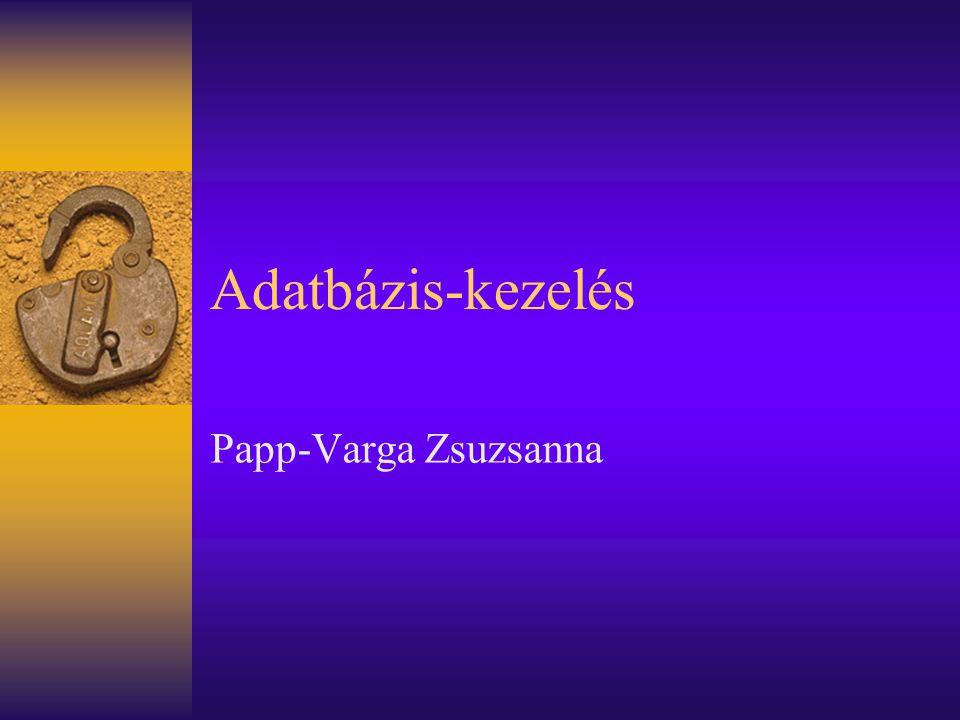 Adatbázis-kezelés Papp-Varga Zsuzsanna