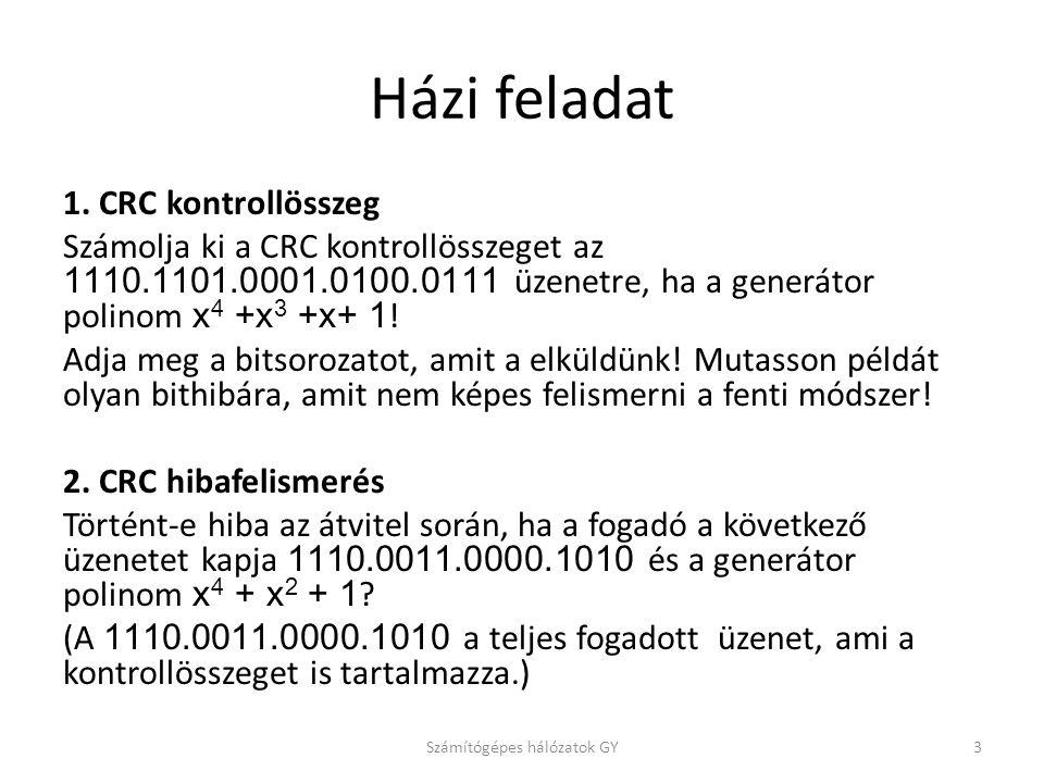 Házi feladat 1. CRC kontrollösszeg Számolja ki a CRC kontrollösszeget az 1110.1101.0001.0100.0111 üzenetre, ha a generátor polinom x 4 +x 3 +x+ 1 ! Ad