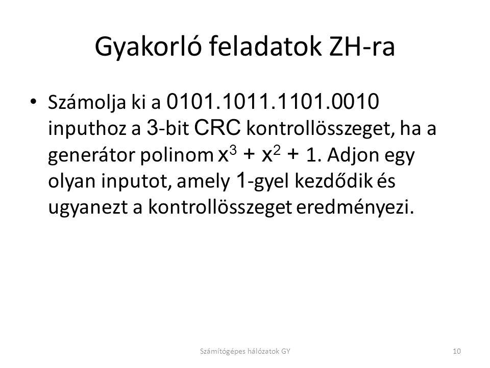 Gyakorló feladatok ZH-ra Számolja ki a 0101.1011.1101.0010 inputhoz a 3 -bit CRC kontrollösszeget, ha a generátor polinom x 3 + x 2 + 1. Adjon egy oly