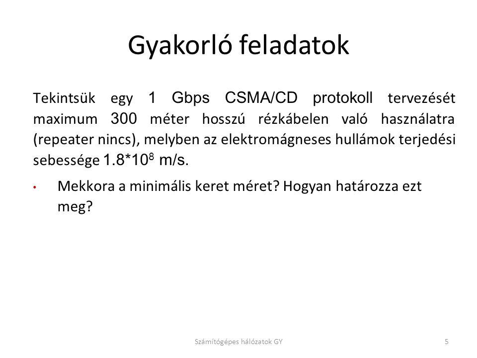 Gyakorló feladatok Tekintsük egy 1 Gbps CSMA/CD protokoll tervezését maximum 300 méter hosszú rézkábelen való használatra (repeater nincs), melyben az