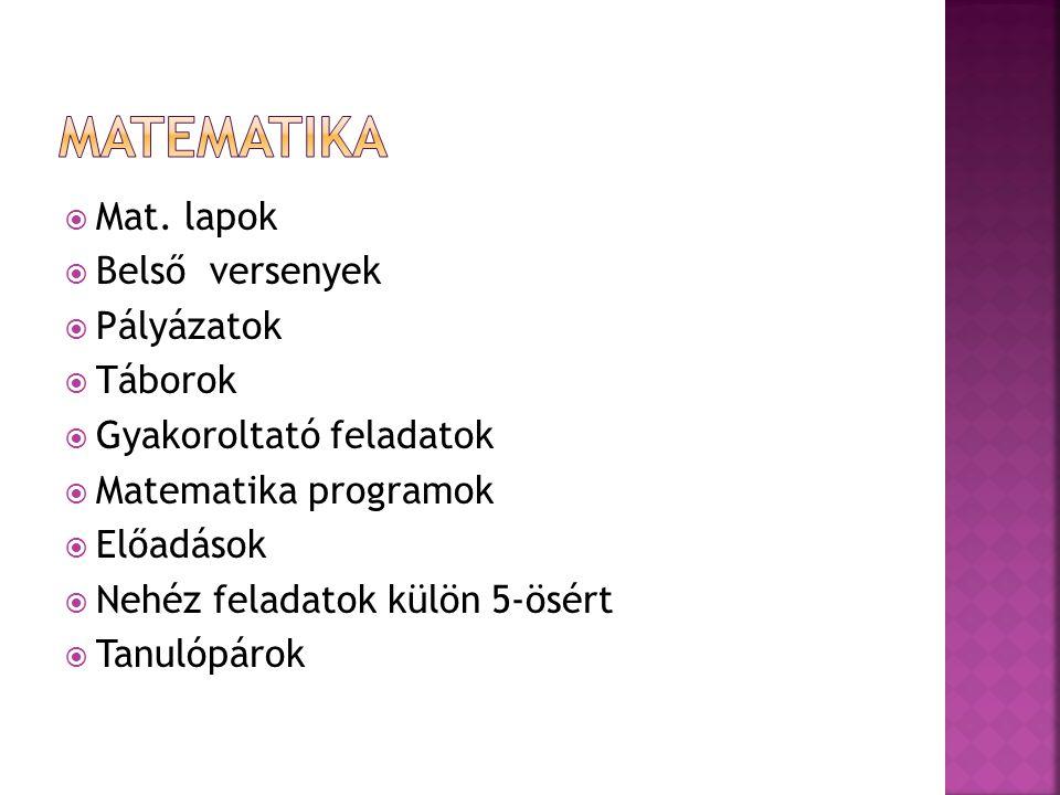  Mat. lapok  Belső versenyek  Pályázatok  Táborok  Gyakoroltató feladatok  Matematika programok  Előadások  Nehéz feladatok külön 5-ösért  Ta