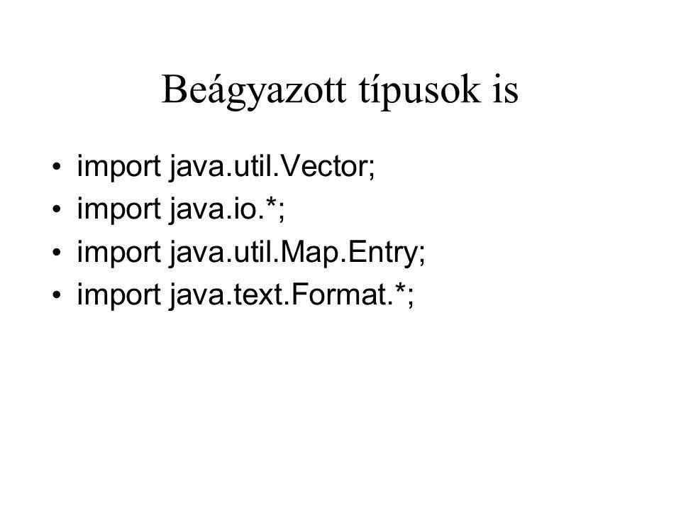 Beágyazott típusok is import java.util.Vector; import java.io.*; import java.util.Map.Entry; import java.text.Format.*;