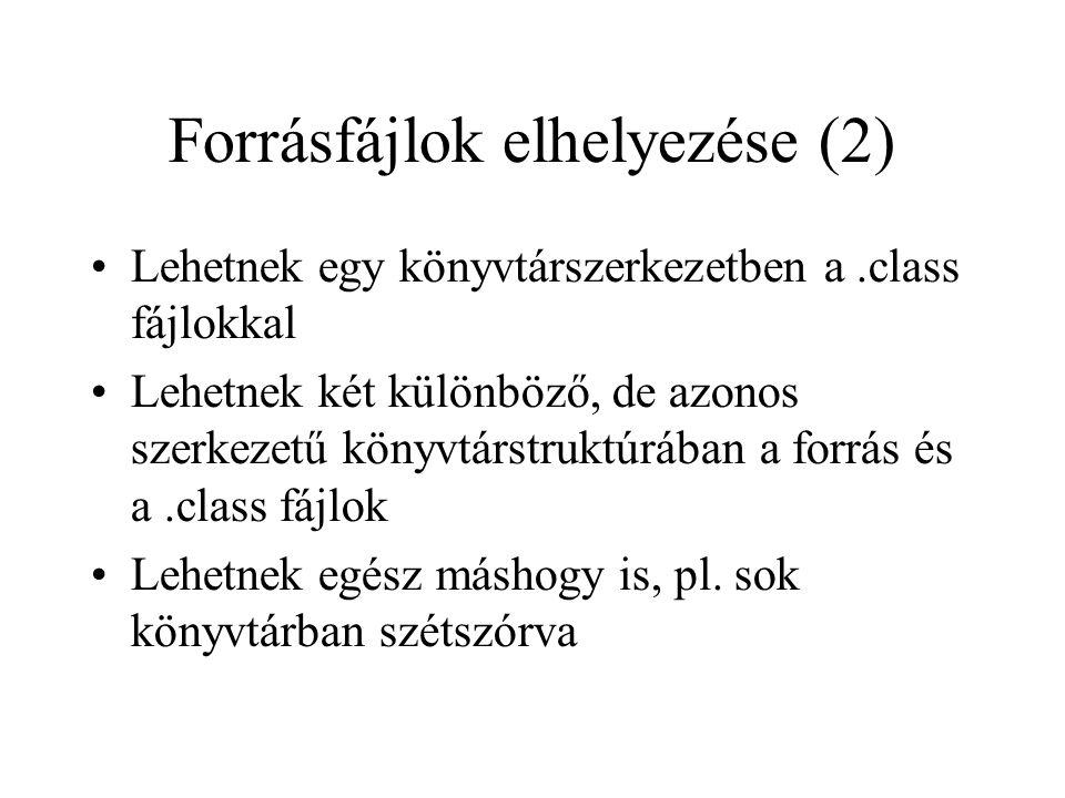 Forrásfájlok elhelyezése (2) Lehetnek egy könyvtárszerkezetben a.class fájlokkal Lehetnek két különböző, de azonos szerkezetű könyvtárstruktúrában a forrás és a.class fájlok Lehetnek egész máshogy is, pl.