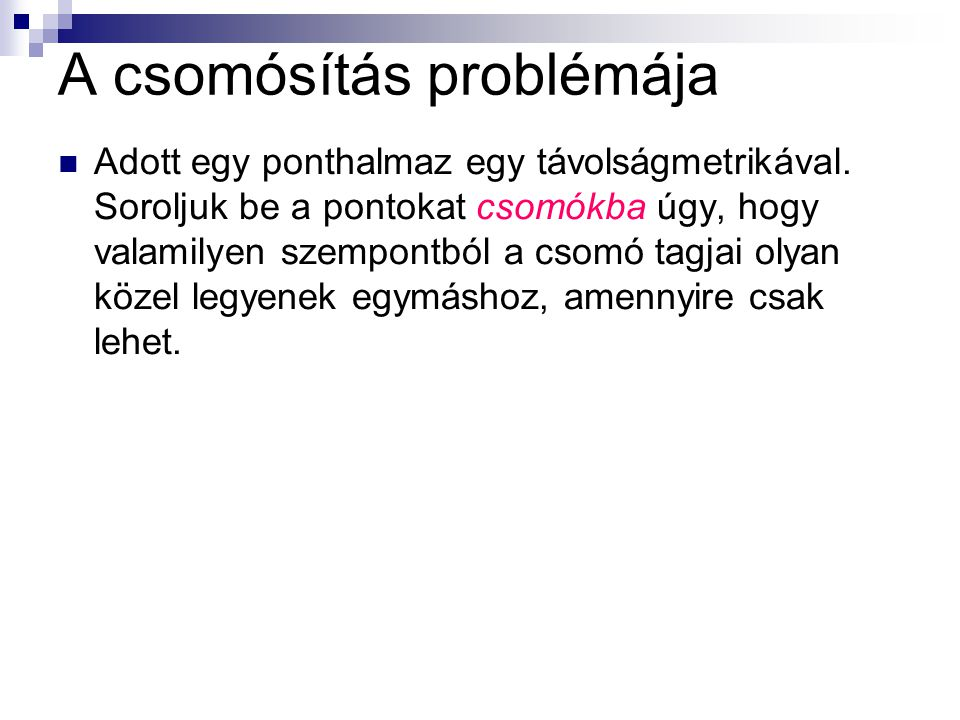 A csomósítás problémája Adott egy ponthalmaz egy távolságmetrikával.