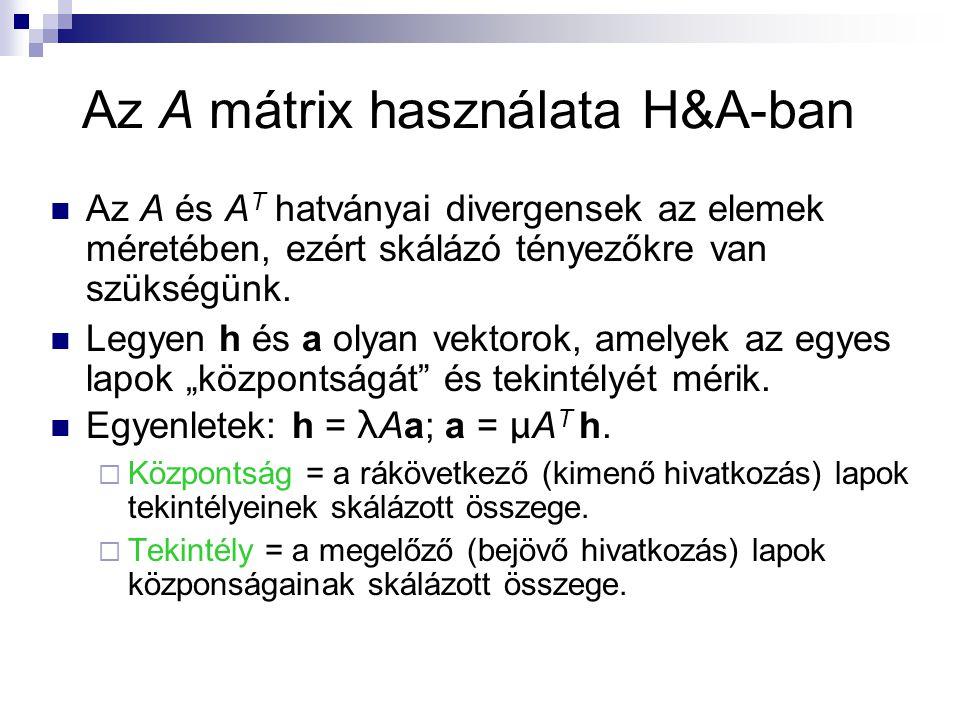 Az A mátrix használata H&A-ban Az A és A T hatványai divergensek az elemek méretében, ezért skálázó tényezőkre van szükségünk.
