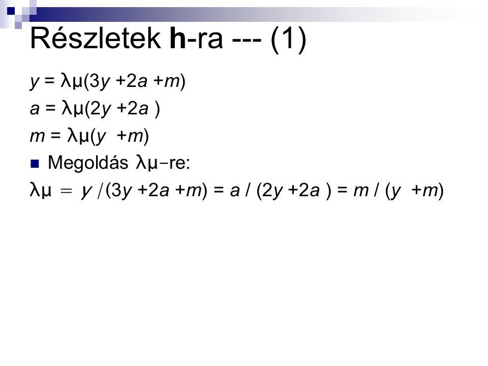 Részletek h-ra --- (1) y = λμ (3y +2a +m) a = λμ (2y +2a ) m = λμ (y +m) Megoldás λμ- re: λμ = y /( 3y +2a +m) = a / (2y +2a ) = m / (y +m)