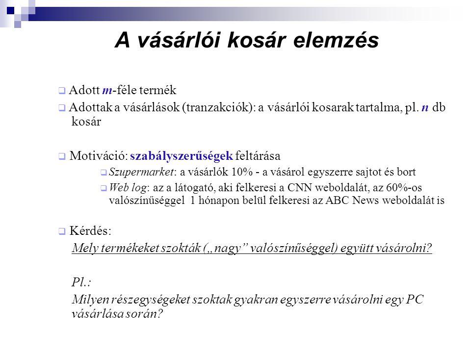 A vásárlói kosár elemzés  Adott m-féle termék  Adottak a vásárlások (tranzakciók): a vásárlói kosarak tartalma, pl.