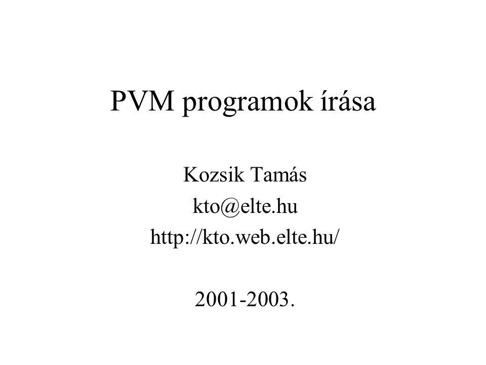 """Az első program """"hello alkalmazás Két taszk: hello és hello_other Két különálló C program, külön-külön lefordítva A főprogram a hello Elindítja a hello_other-t a PVM-en keresztül"""