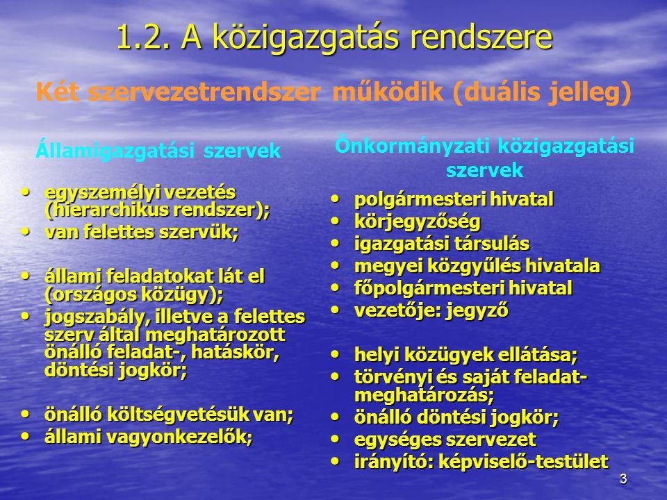 3 1.2. A közigazgatás rendszere egyszemélyi vezetés (hierarchikus rendszer); egyszemélyi vezetés (hierarchikus rendszer); van felettes szervük; van fe