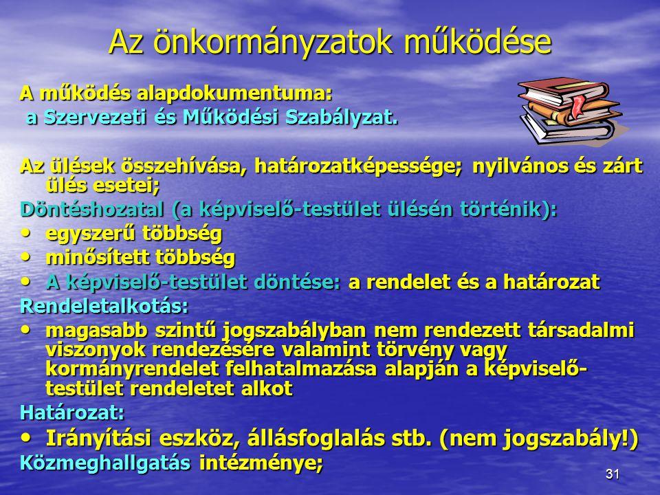 31 Az önkormányzatok működése A működés alapdokumentuma: a Szervezeti és Működési Szabályzat. a Szervezeti és Működési Szabályzat. Az ülések összehívá