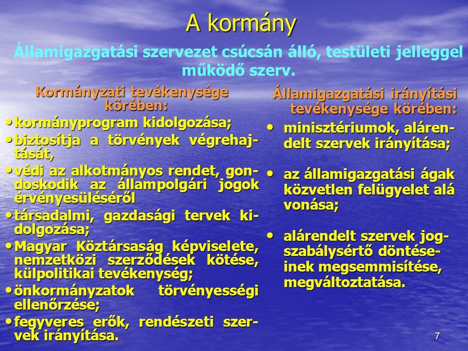 7 A kormány Kormányzati tevékenysége körében: kormányprogram kidolgozása; kormányprogram kidolgozása; biztosítja a törvények végrehaj- tását, biztosít