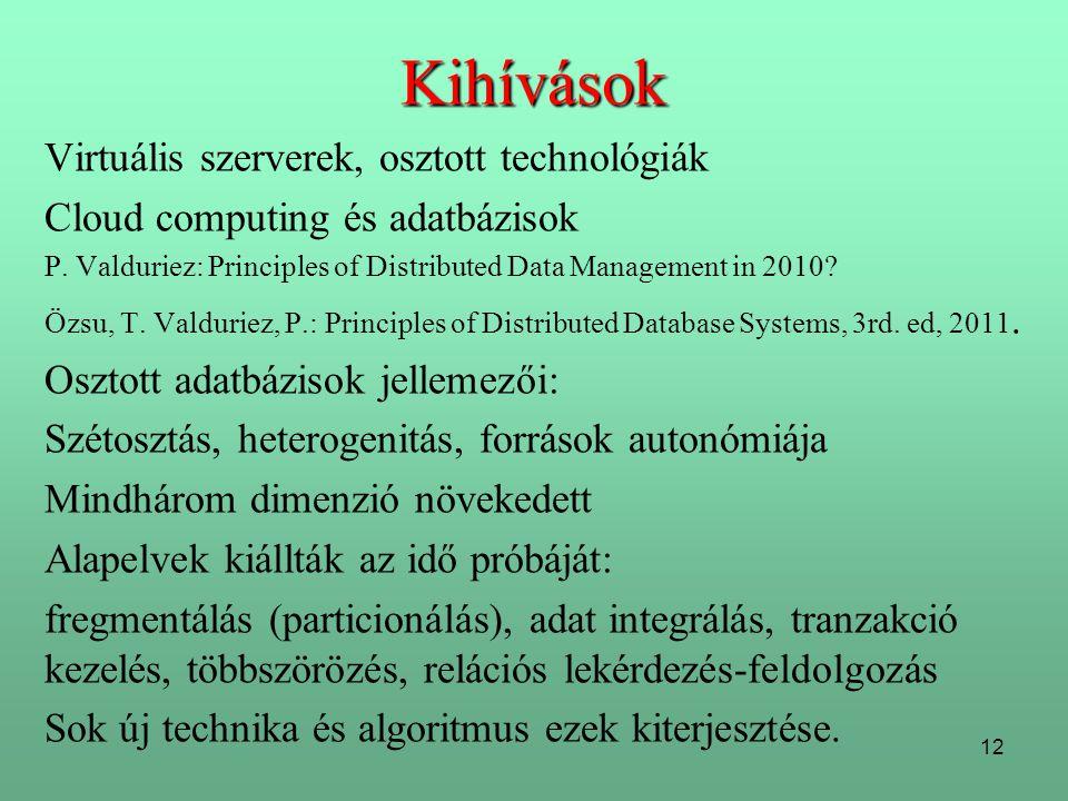 12 Kihívások Virtuális szerverek, osztott technológiák Cloud computing és adatbázisok P. Valduriez: Principles of Distributed Data Management in 2010?