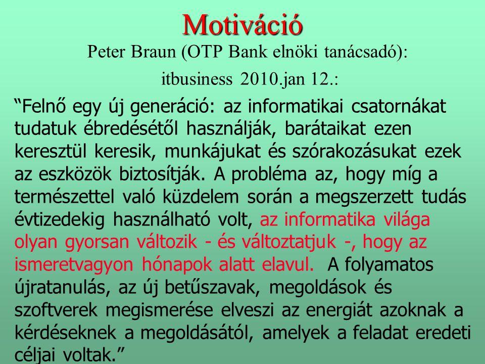 """Motiváció Peter Braun (OTP Bank elnöki tanácsadó): itbusiness 2010.jan 12.: """"Felnő egy új generáció: az informatikai csatornákat tudatuk ébredésétől h"""