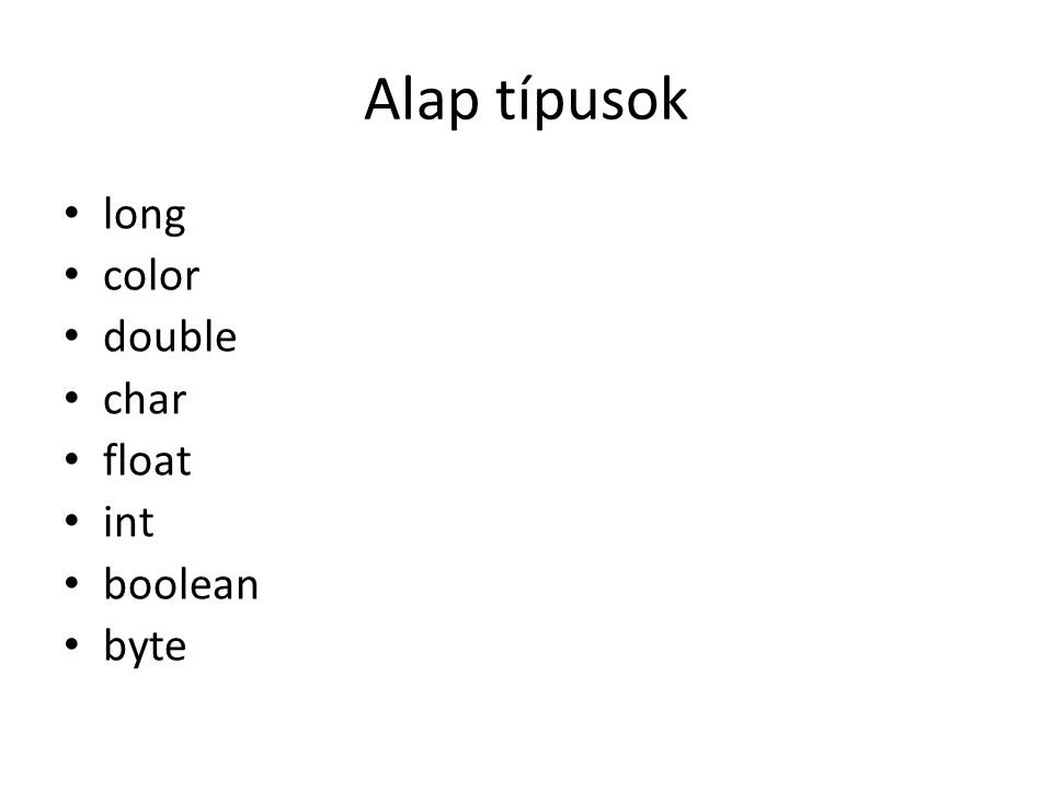 Alap típusok long color double char float int boolean byte