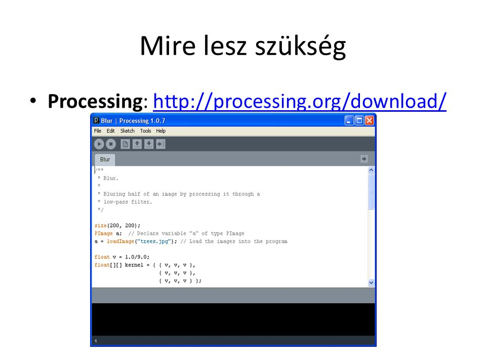Mire lesz szükség Processing: http://processing.org/download/http://processing.org/download/