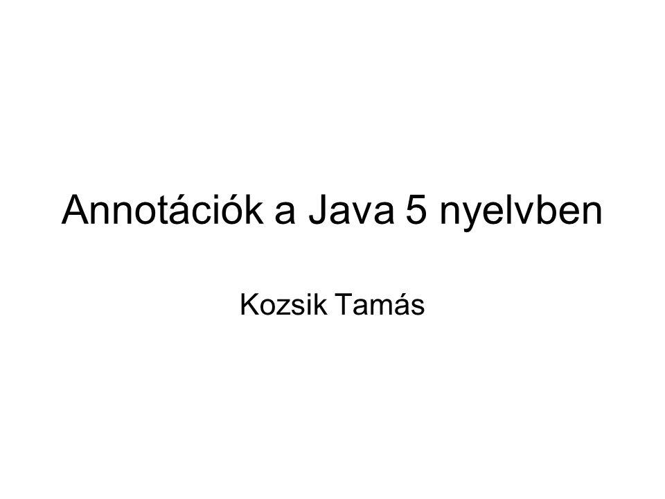 Annotációk a Java 5 nyelvben Kozsik Tamás