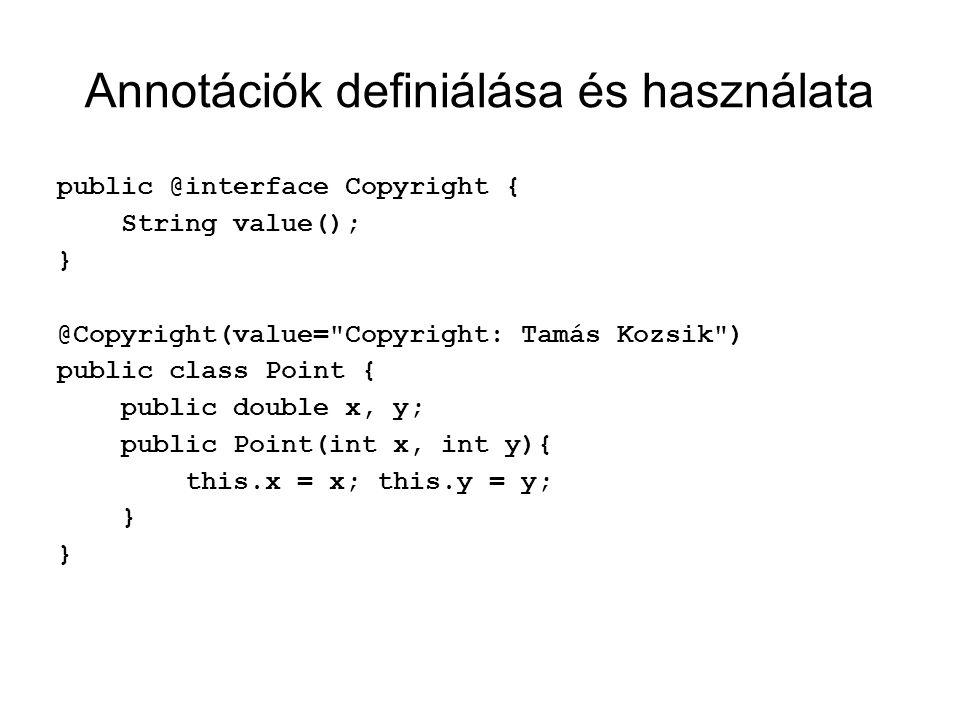 Összetett annotációk public @interface Name { String first(); String last(); } public @interface Author { Name value(); } @Author(@Name(first= Tamás ,last= Kozsik )) public class Point { … }