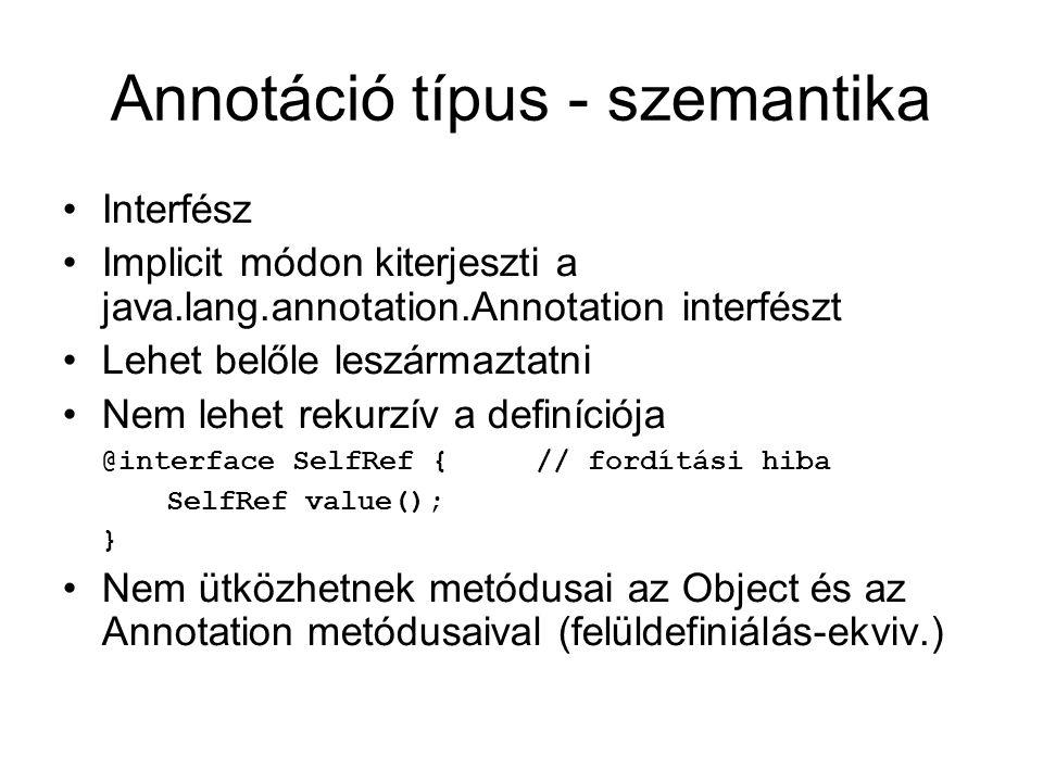 Annotáció típus - szemantika Interfész Implicit módon kiterjeszti a java.lang.annotation.Annotation interfészt Lehet belőle leszármaztatni Nem lehet r