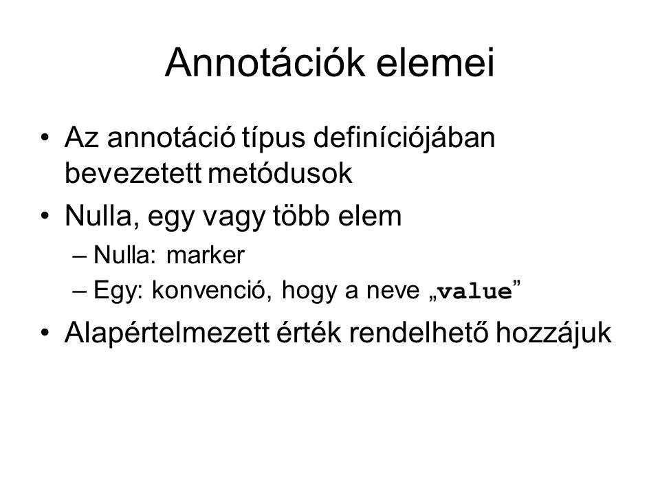 """Annotációk elemei Az annotáció típus definíciójában bevezetett metódusok Nulla, egy vagy több elem –Nulla: marker –Egy: konvenció, hogy a neve """" value"""