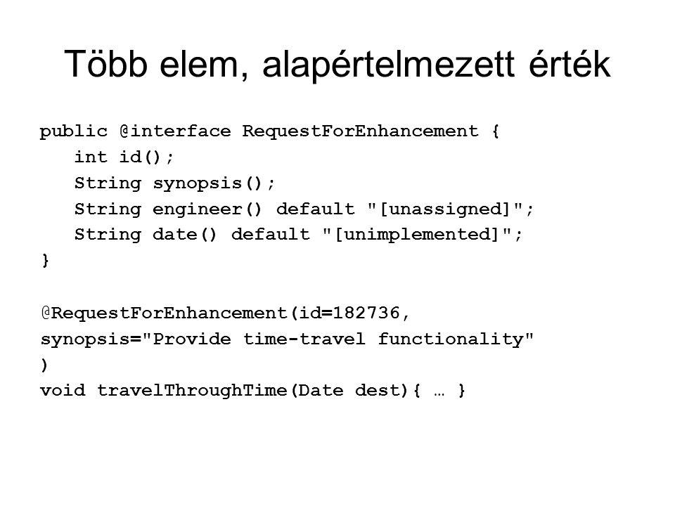 Marker annotáció Elhagyható zárójelpár public @interface Preliminary {} @Preliminary public class ApplePie { … }