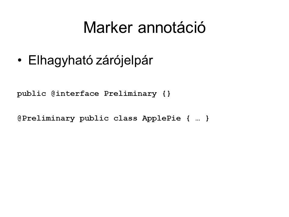 Egy elemet tartalmazó annotáció Ha az elem neve value Vagy, ha több elem, a többinek van default public @interface Copyright { String value(); } @Copyright( Tamás Kozsik (2006) ) public class Point { … }