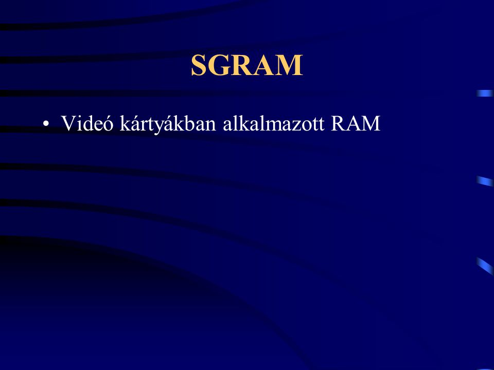 SGRAM Videó kártyákban alkalmazott RAM