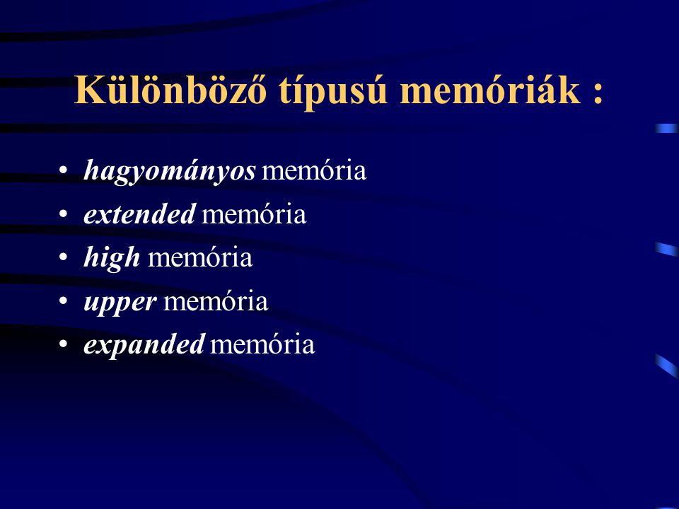 Különböző típusú memóriák : hagyományos memória extended memória high memória upper memória expanded memória