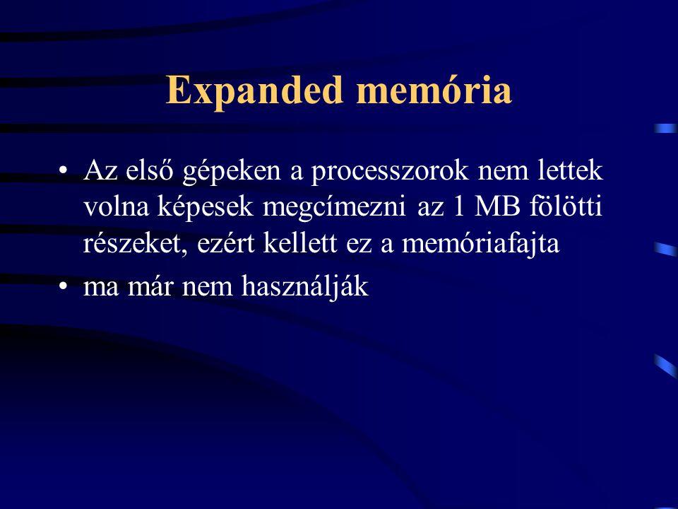Expanded memória Az első gépeken a processzorok nem lettek volna képesek megcímezni az 1 MB fölötti részeket, ezért kellett ez a memóriafajta ma már n