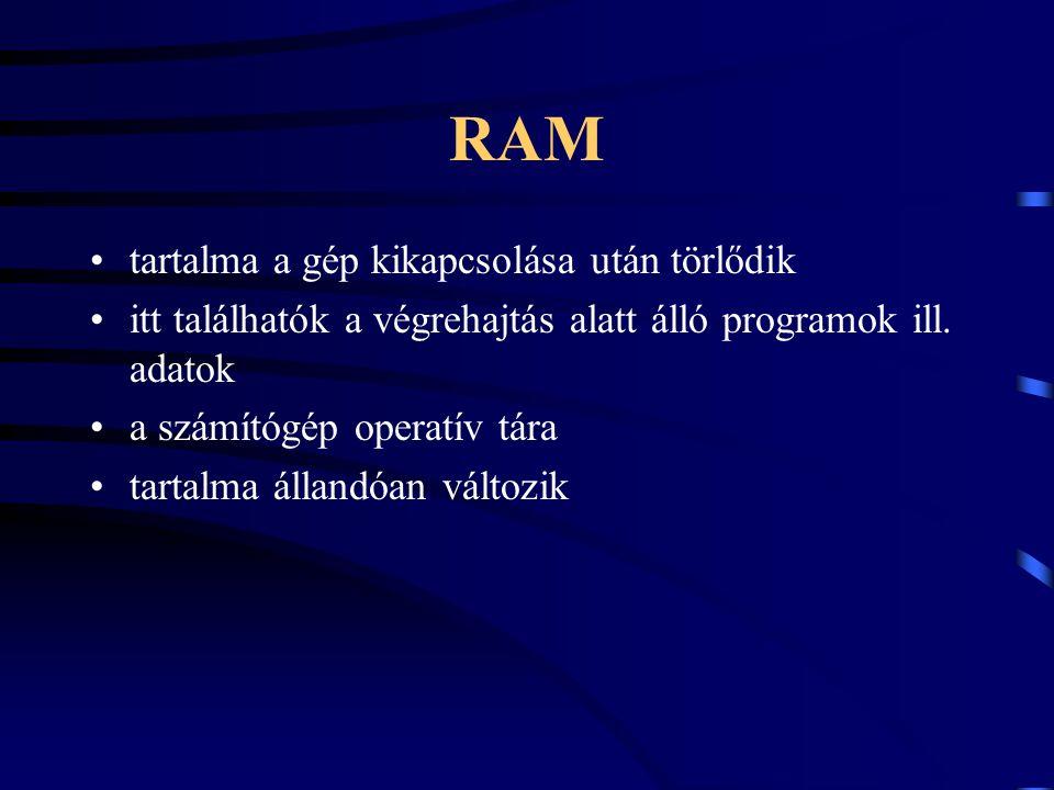 RAM tartalma a gép kikapcsolása után törlődik itt találhatók a végrehajtás alatt álló programok ill. adatok a számítógép operatív tára tartalma álland