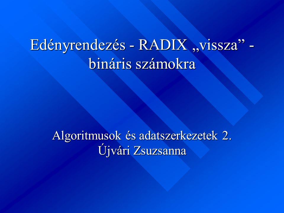 """Edényrendezés - RADIX """"vissza"""" - bináris számokra Algoritmusok és adatszerkezetek 2. Újvári Zsuzsanna"""