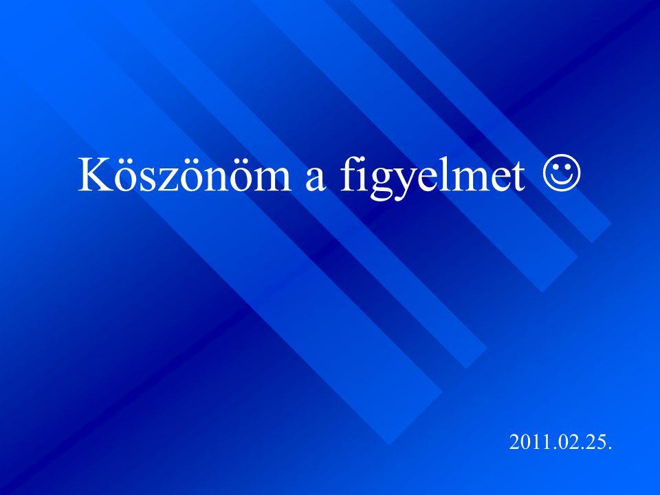 Köszönöm a figyelmet 2011.02.25.